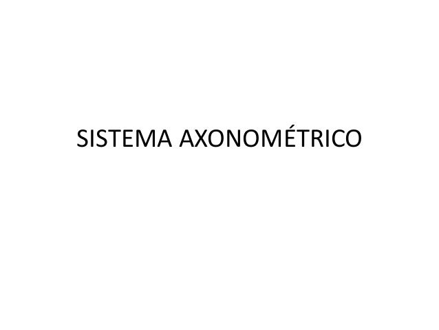 SISTEMA AXONOMÉTRICO