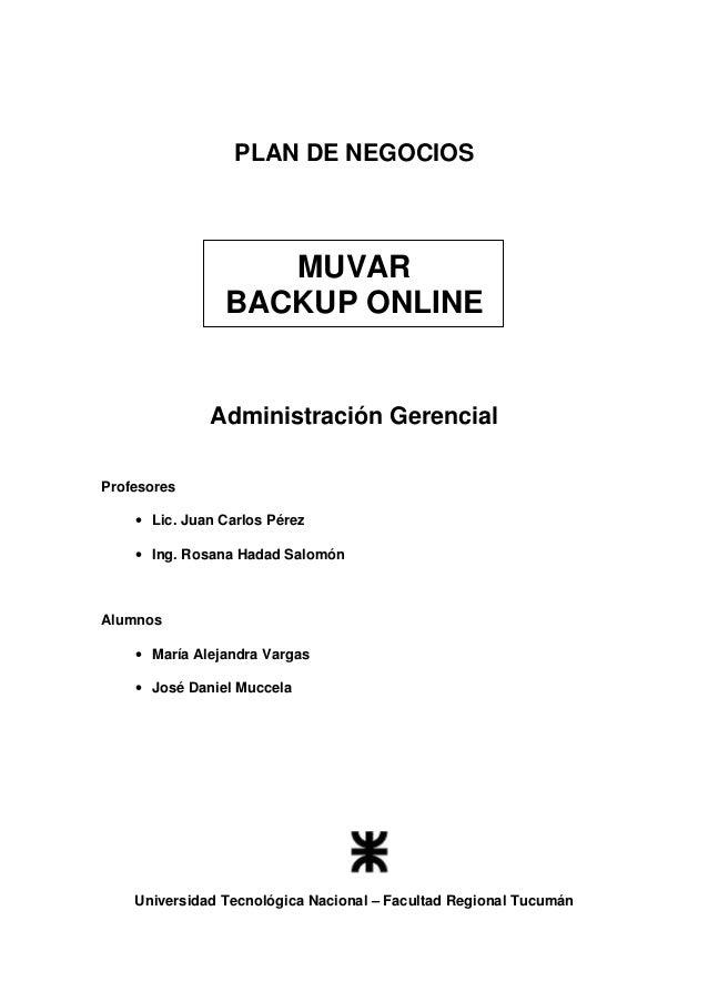 PLAN DE NEGOCIOS MUVAR BACKUP ONLINE Administración Gerencial Profesores • Lic. Juan Carlos Pérez • Ing. Rosana Hadad Salo...