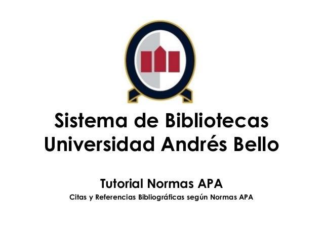Sistema de Bibliotecas Universidad Andrés Bello Tutorial Normas APA Citas y Referencias Bibliográficas según Normas APA