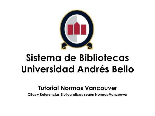 Sistema de Bibliotecas Universidad Andrés Bello Tutorial Normas Vancouver Citas y Referencias Bibliográficas según Normas ...