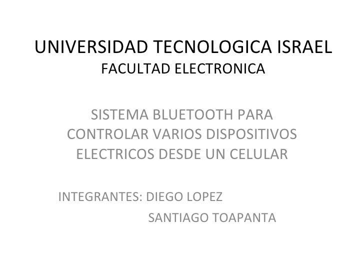 UNIVERSIDAD TECNOLOGICA ISRAEL FACULTAD ELECTRONICA SISTEMA BLUETOOTH PARA CONTROLAR VARIOS DISPOSITIVOS ELECTRICOS DESDE ...