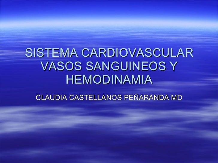 SISTEMA CARDIOVASCULAR VASOS SANGUINEOS Y HEMODINAMIA CLAUDIA CASTELLANOS PEÑARANDA MD