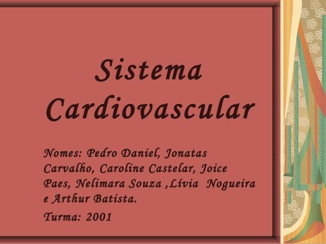 Sistema Cardiovascular Nomes: Pedro Daniel, Jonatas Carvalho, Caroline Castelar, Joice Paes, Nelimara Souza ,Lívia Nogueir...