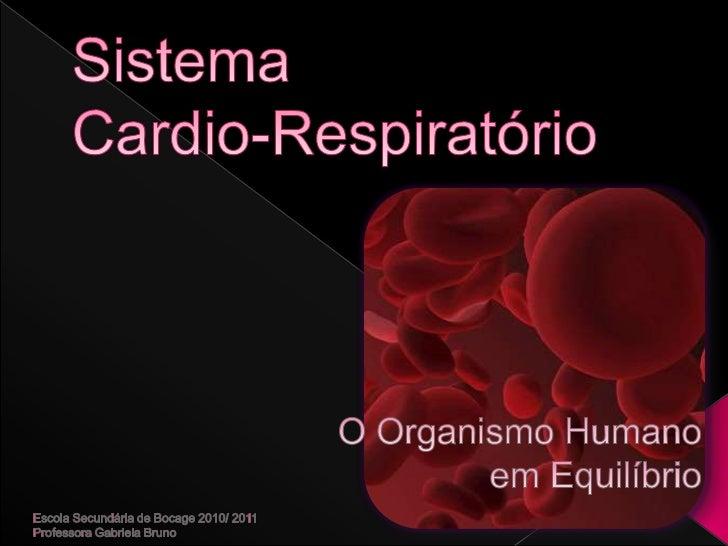 Sistema Cardio-Respiratório<br />O Organismo Humano <br />em Equilíbrio<br />Escola Secundária de Bocage 2010/ 2011<br />P...