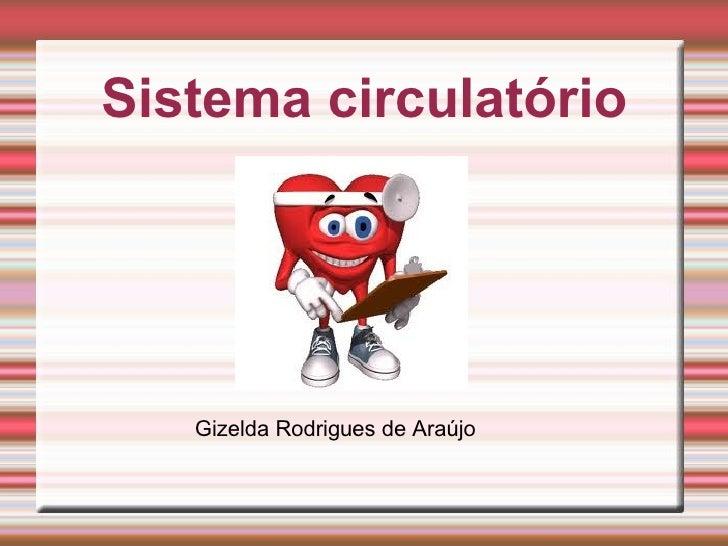 Sistema circulatório Gizelda Rodrigues de Araújo