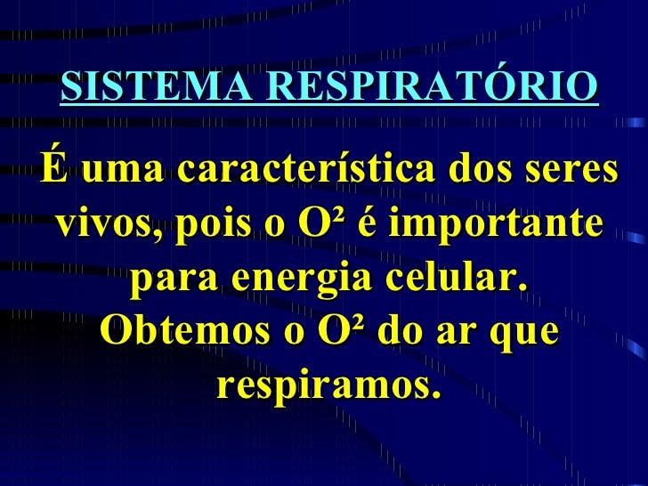 SISTEMA RESPIRATÓRIO É uma característica dos seres vivos, pois o O² é importante para energia celular. Obtemos o O² do ar...