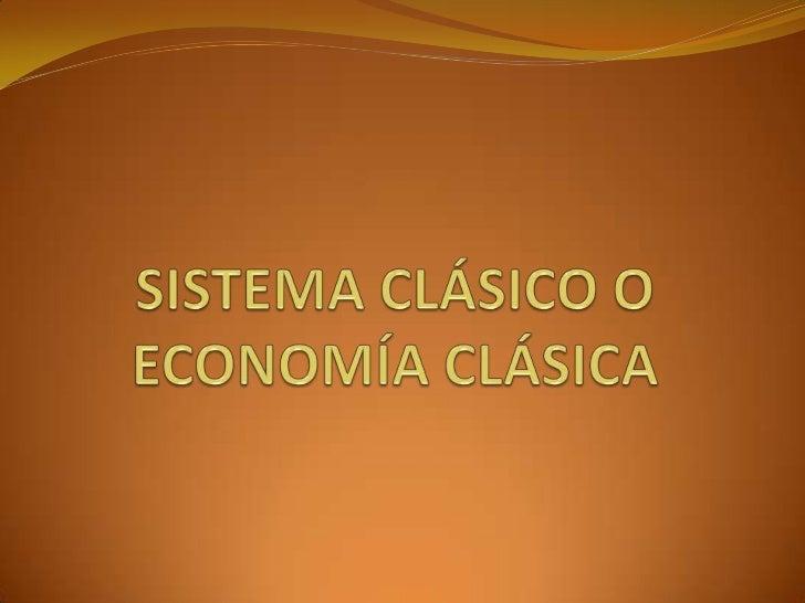 CARACTERÍSTICAS DEL CLASICISMOEscuela del pensamiento económico considerada laprimera escuela moderna de economía.        ...