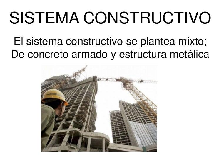 SISTEMA CONSTRUCTIVOEl sistema constructivo se plantea mixto;De concreto armado y estructura metálica