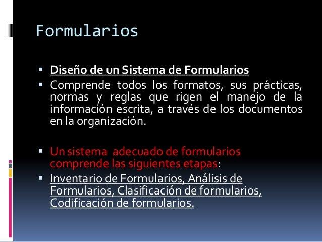 Formularios  Diseño de un Sistema de Formularios  Comprende todos los formatos, sus prácticas, normas y reglas que rigen...