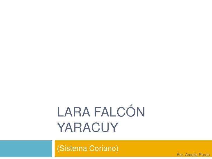 Lara Falcón Yaracuy<br />(Sistema Coriano)<br />Por: Amelia Pardo<br />