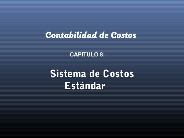 Contabilidad de Costos CAPITULO 8: Sistema de Costos Estándar