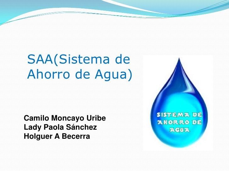 SAA(Sistema de Ahorro de Agua)   Camilo Moncayo Uribe Lady Paola Sánchez Holguer A Becerra