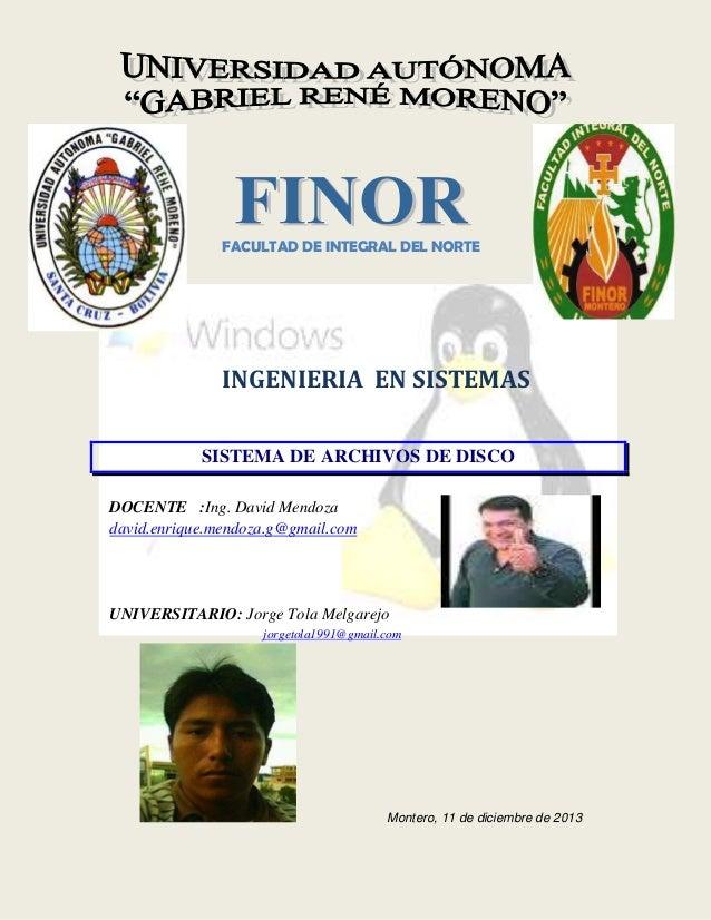FACULTAD DE INTEGRAL DEL NORTE  INGENIERIA EN SISTEMAS SISTEMA DE ARCHIVOS DE DISCO DOCENTE :Ing. David Mendoza david.enri...