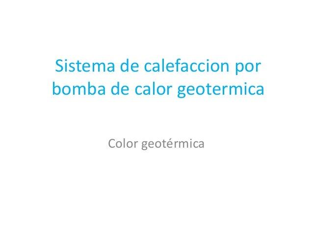 Sistema de calefaccion por bomba de calor geotermica Color geotérmica
