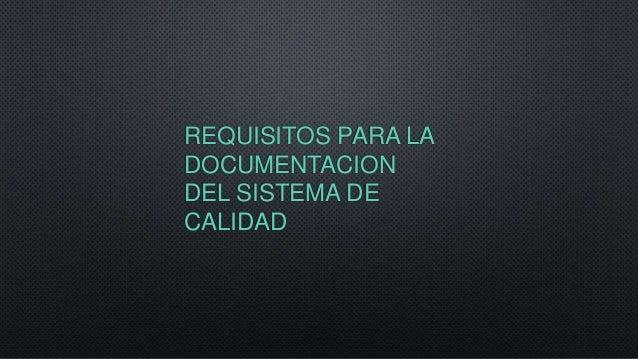 REQUISITOS PARA LA DOCUMENTACION DEL SISTEMA DE CALIDAD