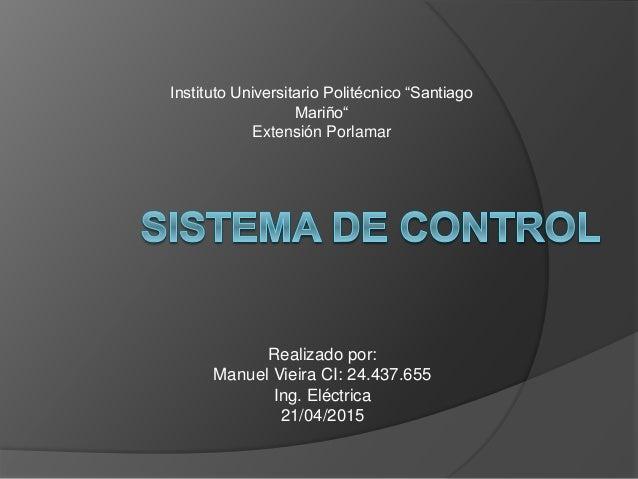 "Realizado por: Manuel Vieira CI: 24.437.655 Ing. Eléctrica 21/04/2015 Instituto Universitario Politécnico ""Santiago Mariño..."