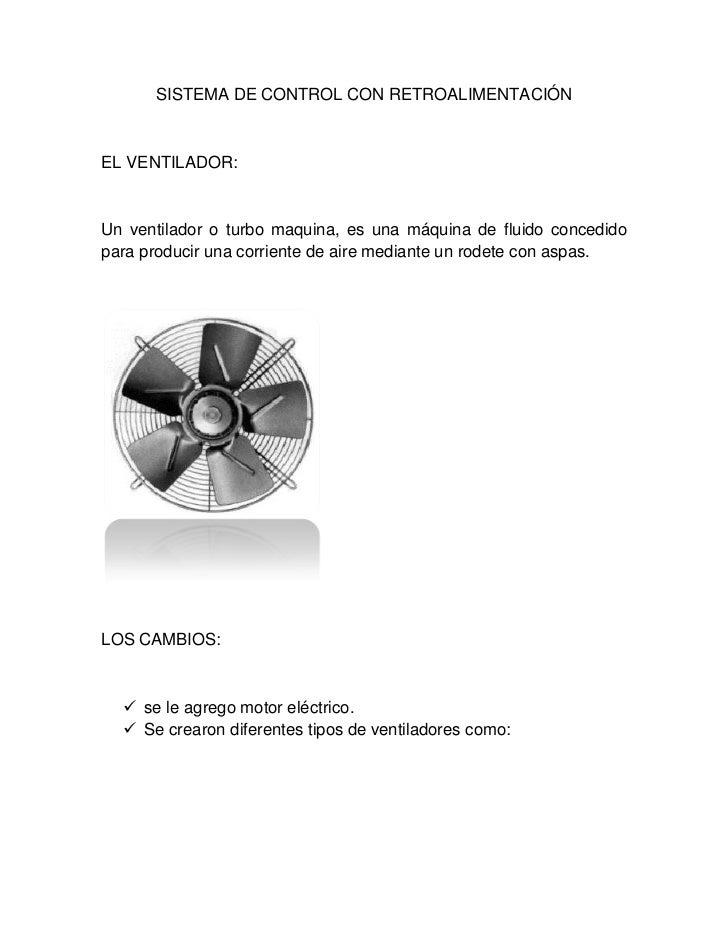 SISTEMA DE CONTROL CON RETROALIMENTACIÓN<br />EL VENTILADOR:<br />Un ventilador o turbo maquina, es una máquina de fluido ...