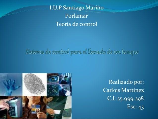 I.U.P Santiago Mariño Porlamar Teoría de control Realizado por: Carlois Martínez C.I: 25.999.298 Esc: 43