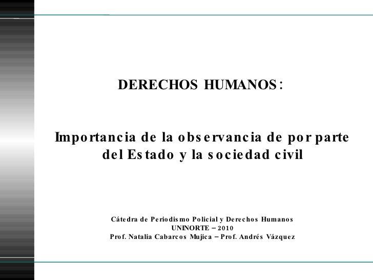 DERECHOS HUMANOS:  Importancia de la observancia de por parte del Estado y la sociedad civil Cátedra de Periodismo Policia...