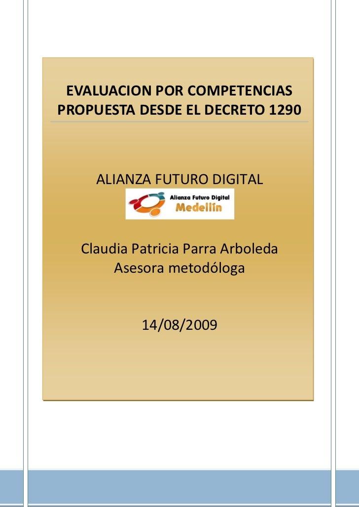 EVALUACION POR COMPETENCIASPROPUESTA DESDE EL DECRETO 1290    ALIANZA FUTURO DIGITAL  Claudia Patricia Parra Arboleda     ...