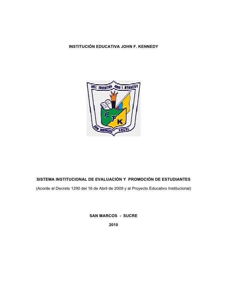 INSTITUCIÓN EDUCATIVA JOHN F. KENNEDY     SISTEMA INSTITUCIONAL DE EVALUACIÓN Y PROMOCIÓN DE ESTUDIANTES  (Acorde al Decre...