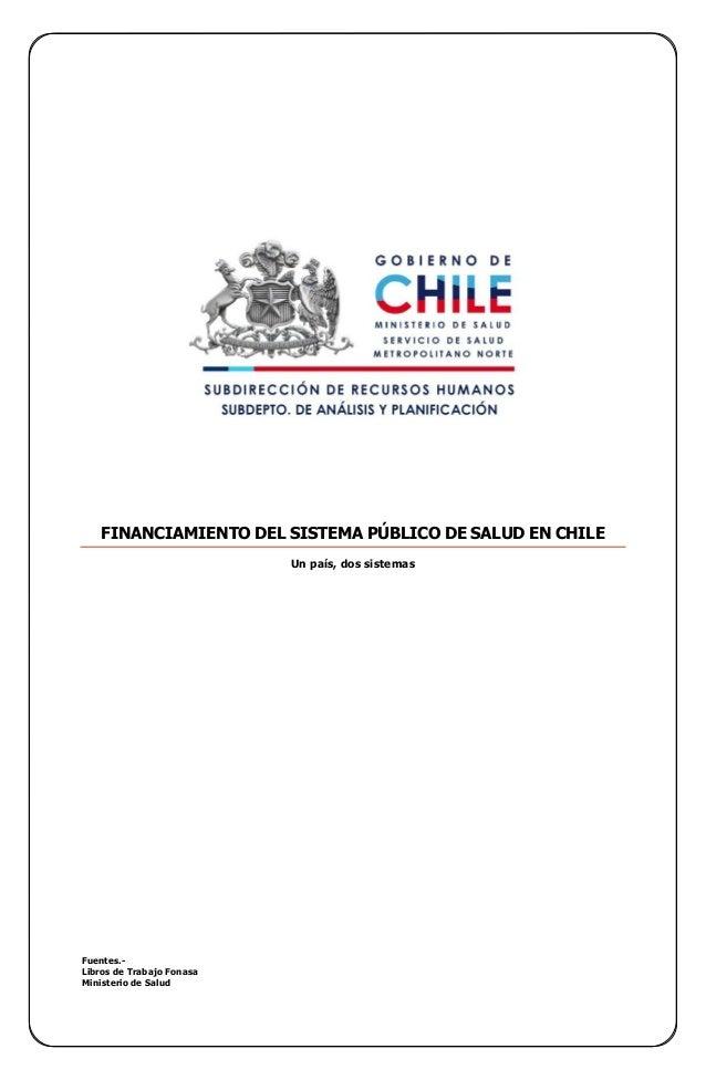 FINANCIAMIENTO DEL SISTEMA PÚBLICO DE SALUD EN CHILE Un país, dos sistemas Fuentes.- Libros de Trabajo Fonasa Ministerio d...