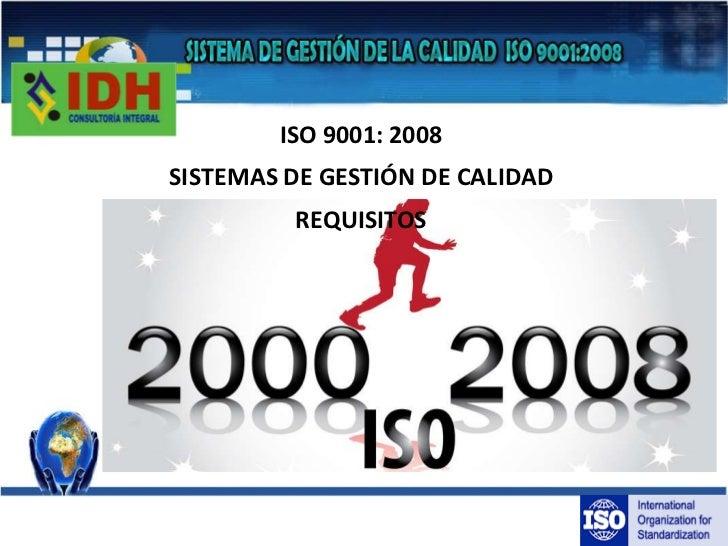 ISO 9001: 2008<br />SISTEMAS DE GESTIÓN DE CALIDAD<br />REQUISITOS<br />