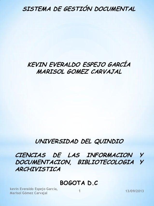 SISTEMA DE GESTIÓN DOCUMENTAL KEVIN EVERALDO ESPEJO GARCÍA MARISOL GOMEZ CARVAJAL UNIVERSIDAD DEL QUINDIO CIENCIAS DE LAS ...