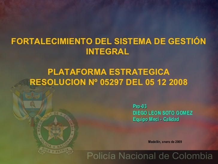 Medellín, enero de 2009 Pro-03 DIEGO LEON SOTO GOMEZ Equipo Meci - Calidad   FORTALECIMIENTO DEL SISTEMA DE GESTIÓN INTEGR...