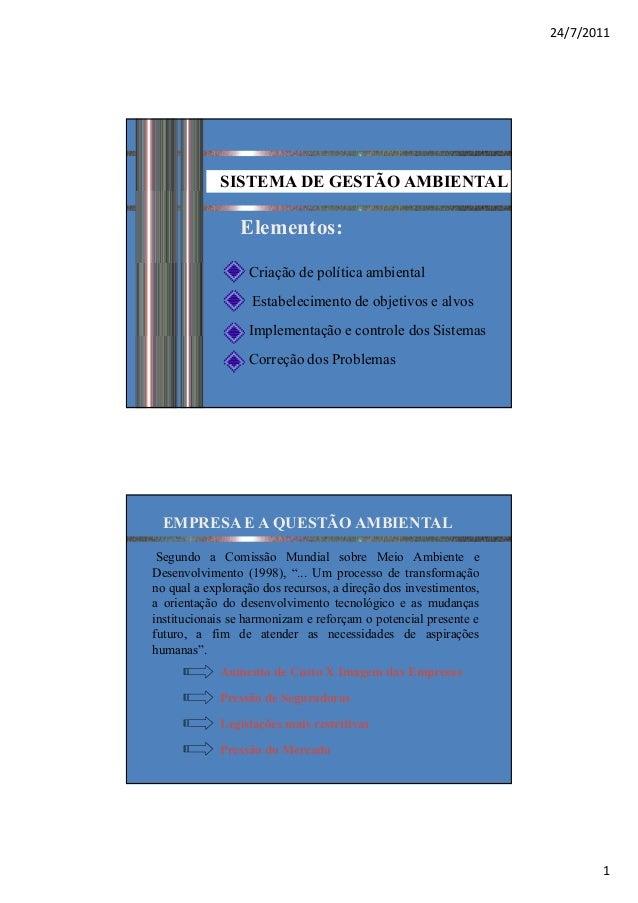 24/7/2011  SISTEMA DE GESTÃO AMBIENTAL  Elementos: Criação de política ambiental Estabelecimento de objetivos e alvos Impl...