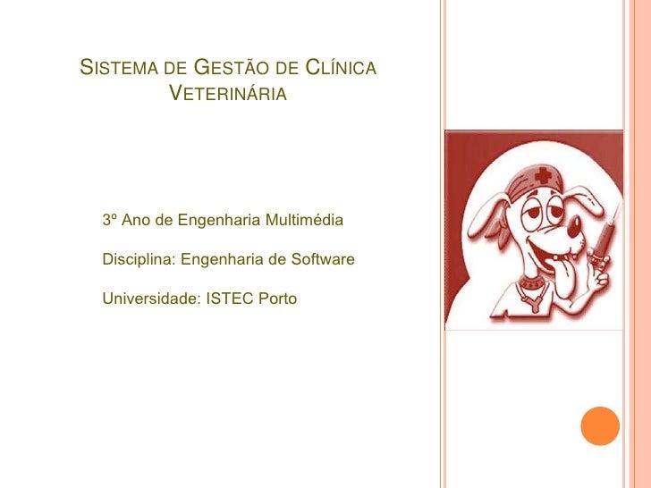 Sistema de Gestão de Clínica Veterinária<br />3º Ano de Engenharia Multimédia<br />Disciplina: Engenharia de Software<br /...