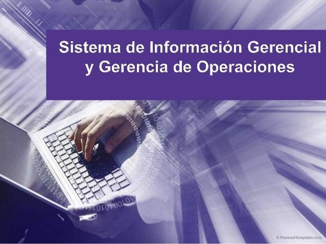 Sistema de información gerencial y gerencia de operaciones