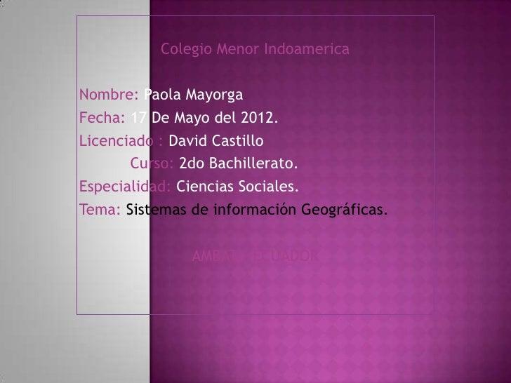 Colegio Menor IndoamericaNombre: Paola MayorgaFecha: 17 De Mayo del 2012.Licenciado : David Castillo       Curso: 2do Bach...