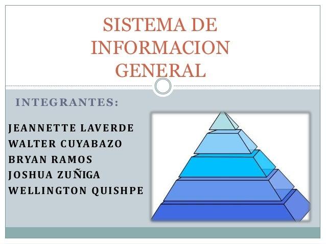 SISTEMA DE                  INFORMACION                    GENERAL INTEGRANTES:J E A N N E T T E L AV E R D EWA LT E R C U...