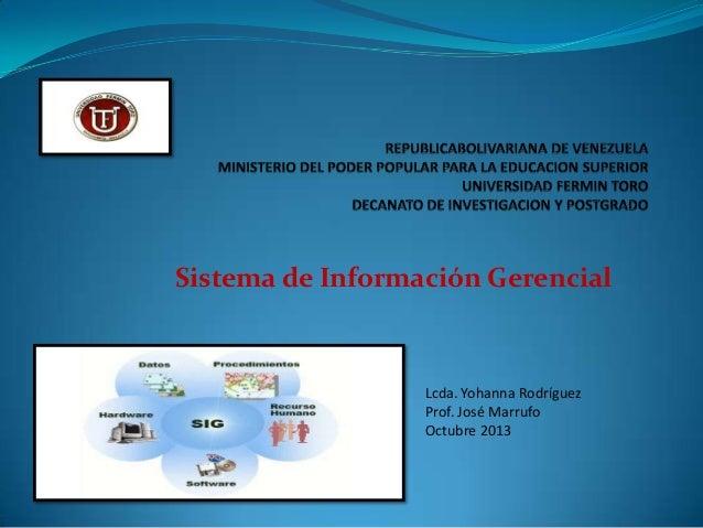 Sistema de Información Gerencial  Lcda. Yohanna Rodríguez Prof. José Marrufo Octubre 2013