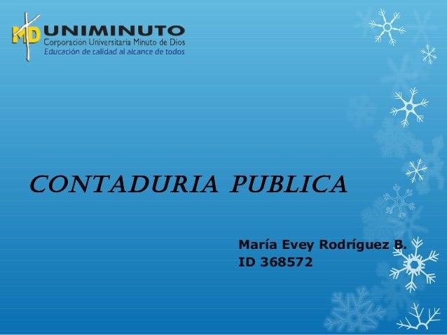 CONTADURIA PUBLICA María Evey Rodríguez B. ID 368572