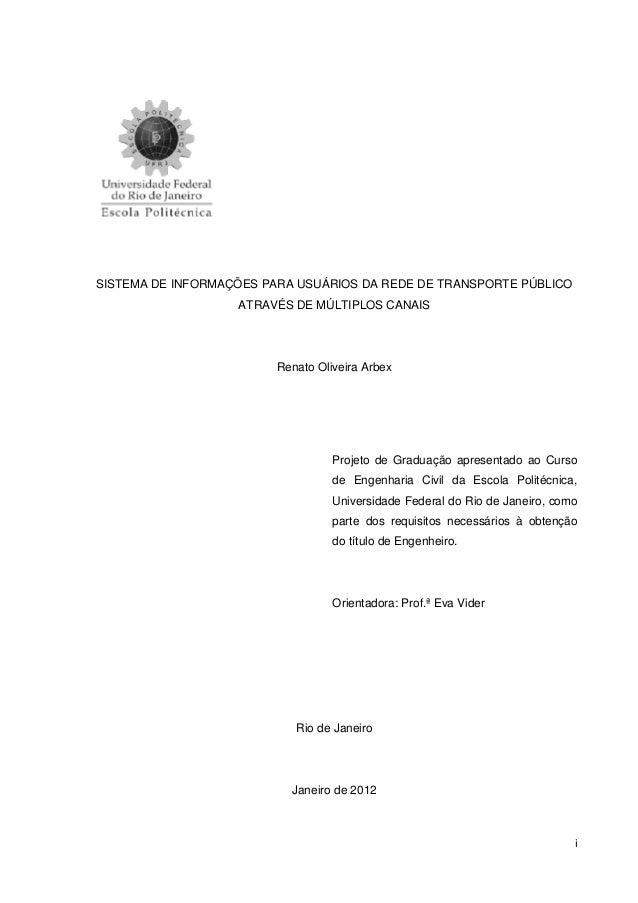 i SISTEMA DE INFORMAÇÕES PARA USUÁRIOS DA REDE DE TRANSPORTE PÚBLICO ATRAVÉS DE MÚLTIPLOS CANAIS Renato Oliveira Arbex Pro...