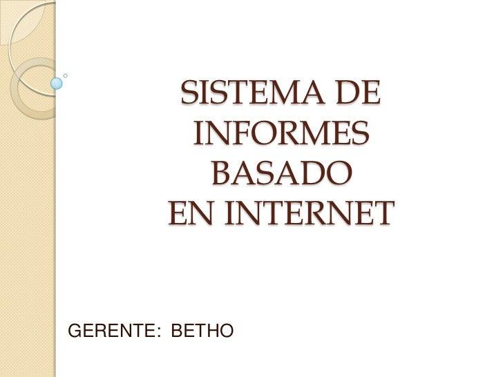 SISTEMA DE          INFORMES           BASADO        EN INTERNETGERENTE: BETHO