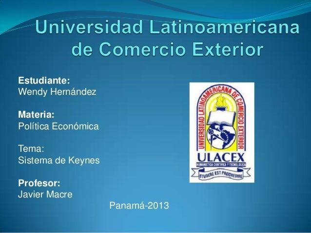 Estudiante:Wendy HernándezMateria:Política EconómicaTema:Sistema de KeynesProfesor:Javier Macre                     Panamá...