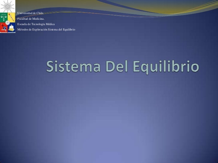 Sistema Del Equilibrio<br />Universidad de Chile.<br />Facultad de Medicina.<br />Escuela de Tecnología Médica<br />Método...