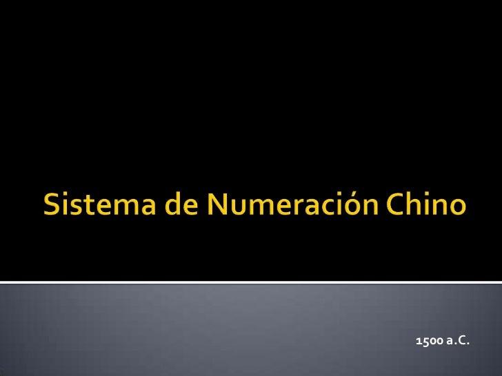 Sistema de Numeración Chino<br />1500 a.C.<br />