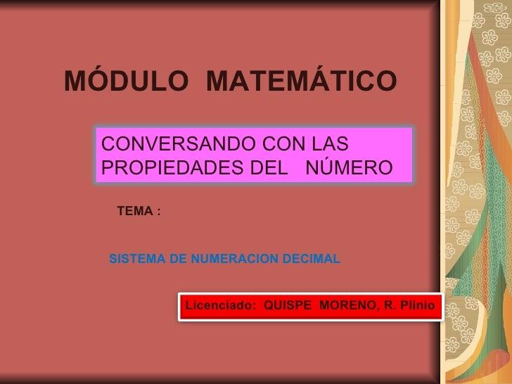 MÓDULO  MATEMÁTICO TEMA : SISTEMA DE NUMERACION DECIMAL CONVERSANDO CON LAS PROPIEDADES DEL  NÚMERO Licenciado:  QUISPE  M...
