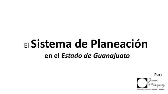 El Sistema de Planeaciónen el Estado de GuanajuatoPor :