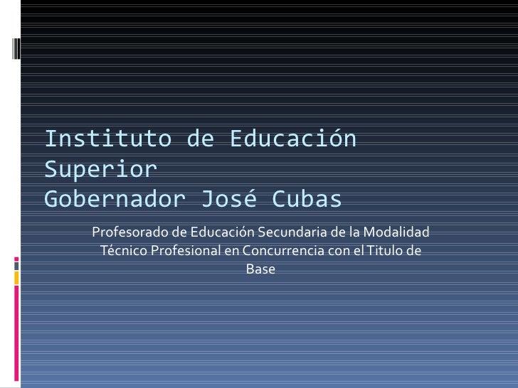 Instituto de Educación Superior Gobernador José Cubas Profesorado de Educación Secundaria de la Modalidad Técnico Profesio...