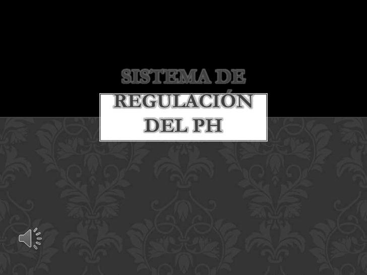 SISTEMA DEREGULACIÓN   DEL PH