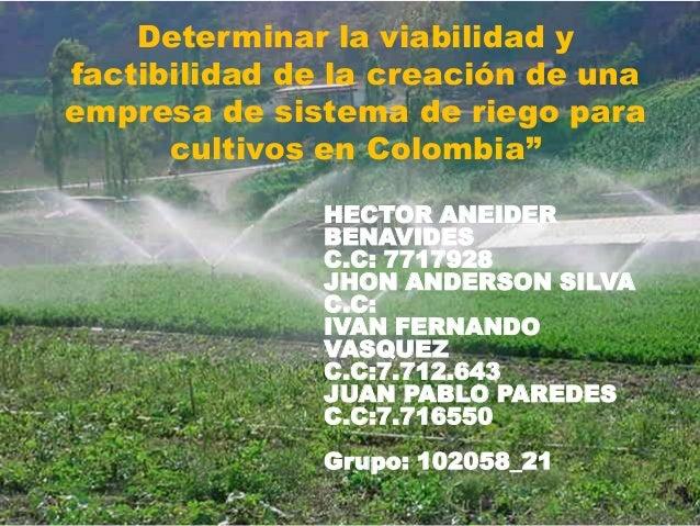 """Determinar la viabilidad y factibilidad de la creación de una empresa de sistema de riego para cultivos en Colombia"""" HECTO..."""