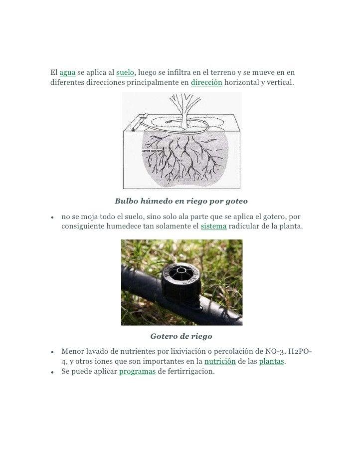 El agua se aplica al suelo, luego se infiltra en el terreno y se mueve en en diferentes direcciones principalmente en dire...