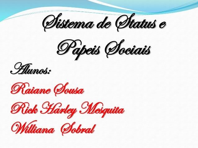 Sistema de Status e Papeis Sociais Alunos: Raiane Sousa Rick Harley Mesquita Williana Sobral