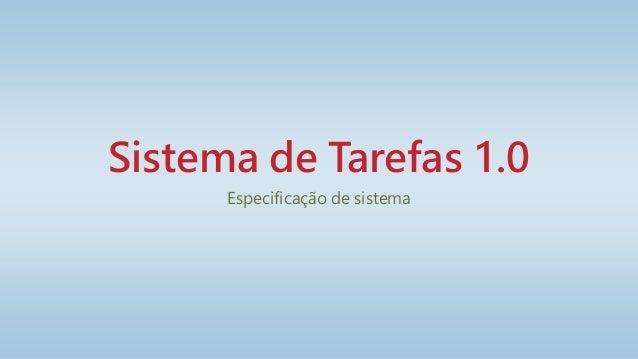 Sistema de Tarefas 1.0 Especificação de sistema