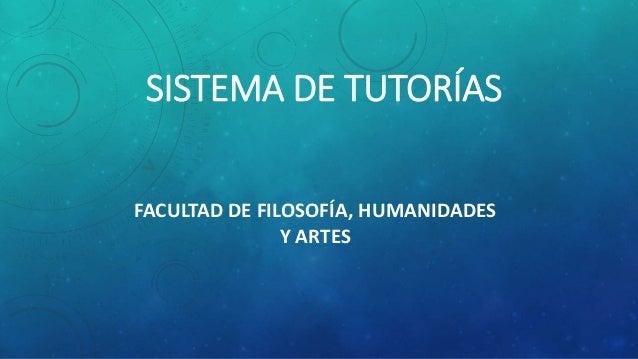 SISTEMA DE TUTORÍAS FACULTAD DE FILOSOFÍA, HUMANIDADES Y ARTES